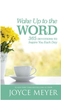 Wake Up to the Word: 365 Devotions to Inspire You Each Day by Joyce Meyer